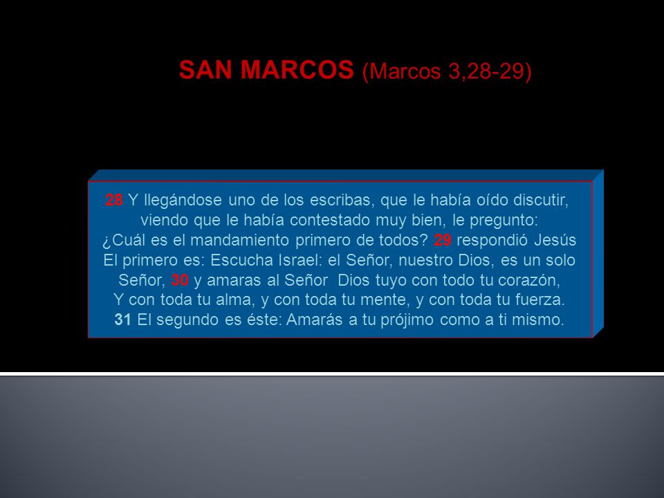 SAN MARCOS (Marcos 3,28-29) 28 Y llegándose uno de los escribas, que le había oído discutir, viendo que le había contestado muy bien, le pregunto: