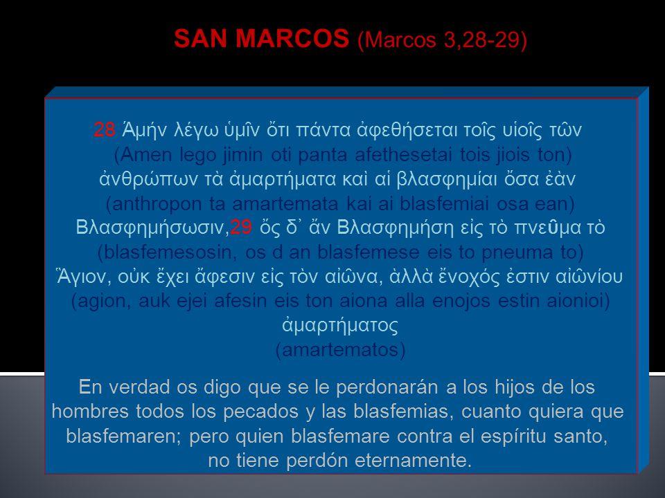 SAN MARCOS (Marcos 3,28-29) 28 Άμήν λέγω ὑμῖν ὄτι πάντα ἀφεθήσεται τοῖς υἱοῖς τῶν. (Amen lego jimin oti panta afethesetai tois jiois ton)