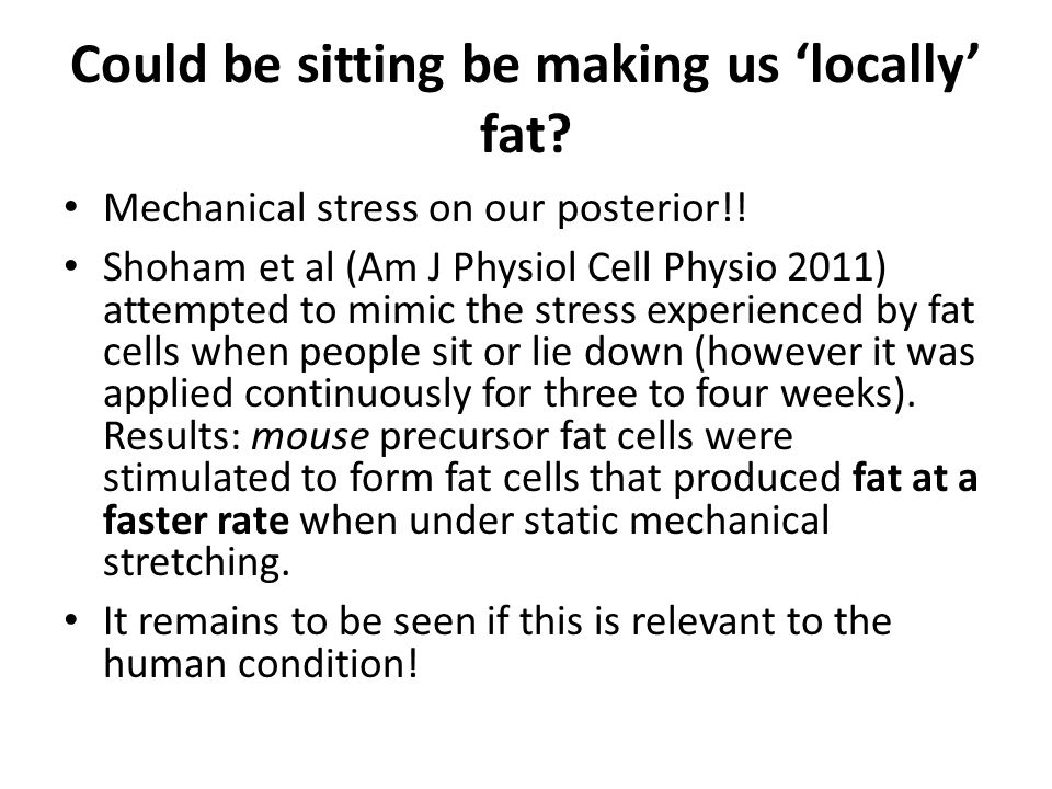 Could be sitting be making us 'locally' fat