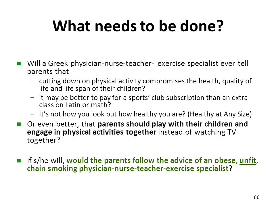 What needs to be done Will a Greek physician-nurse-teacher- exercise specialist ever tell parents that.