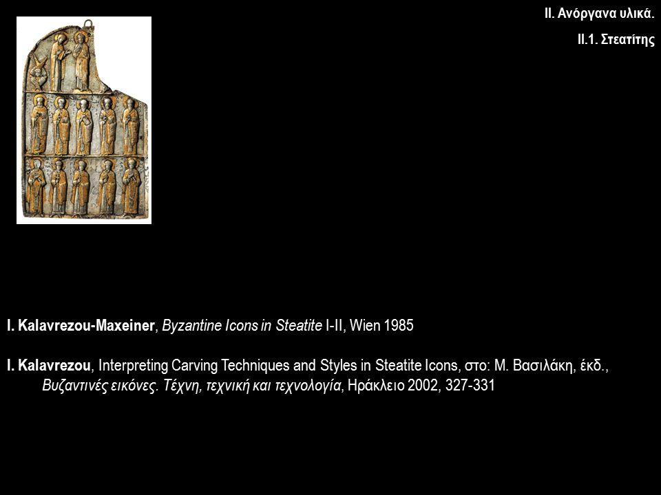 I. Kalavrezou-Maxeiner, Byzantine Icons in Steatite I-II, Wien 1985