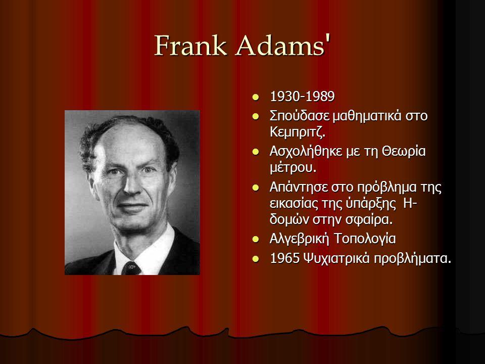 Frank Adams 1930-1989 Σπούδασε μαθηματικά στο Κεμπριτζ.