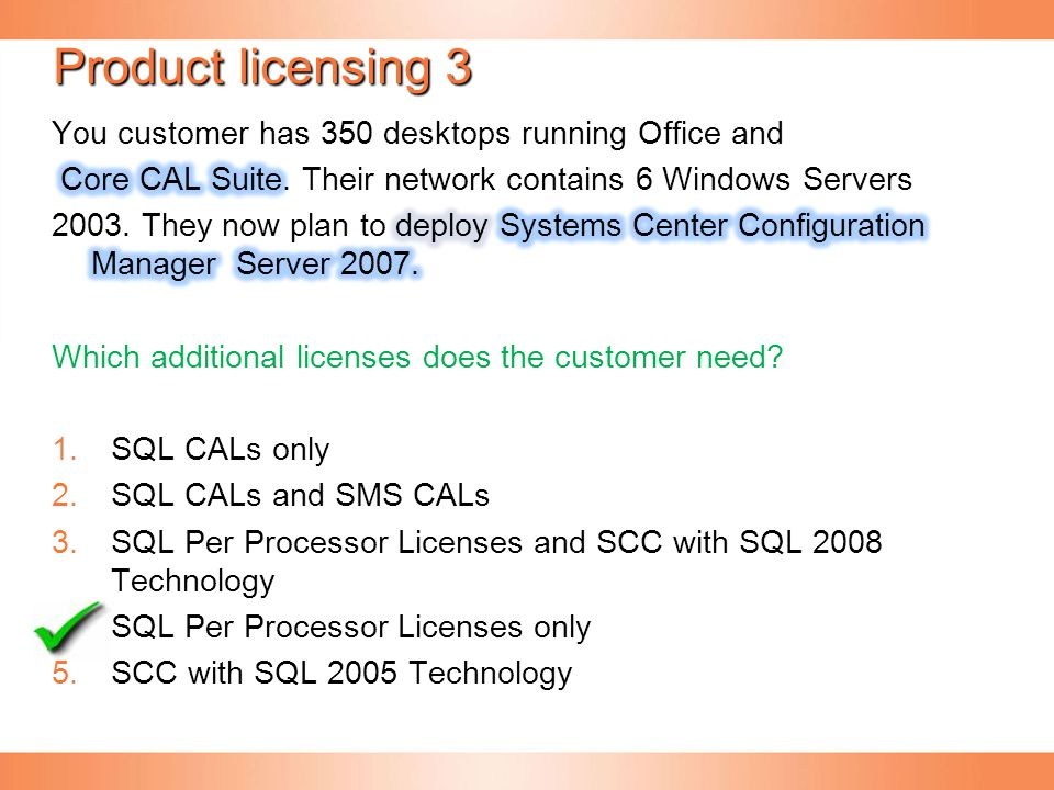 Product licensing 3 You customer has 350 desktops running Office and