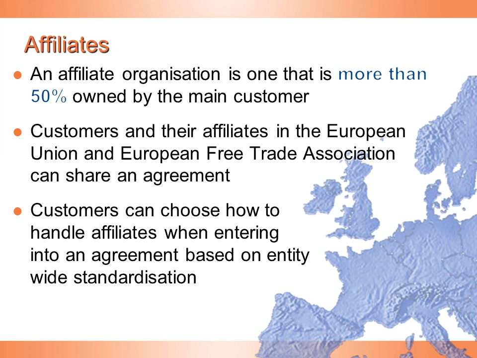Affiliates An affiliate organisation is one that is more than 50% owned by the main customer.