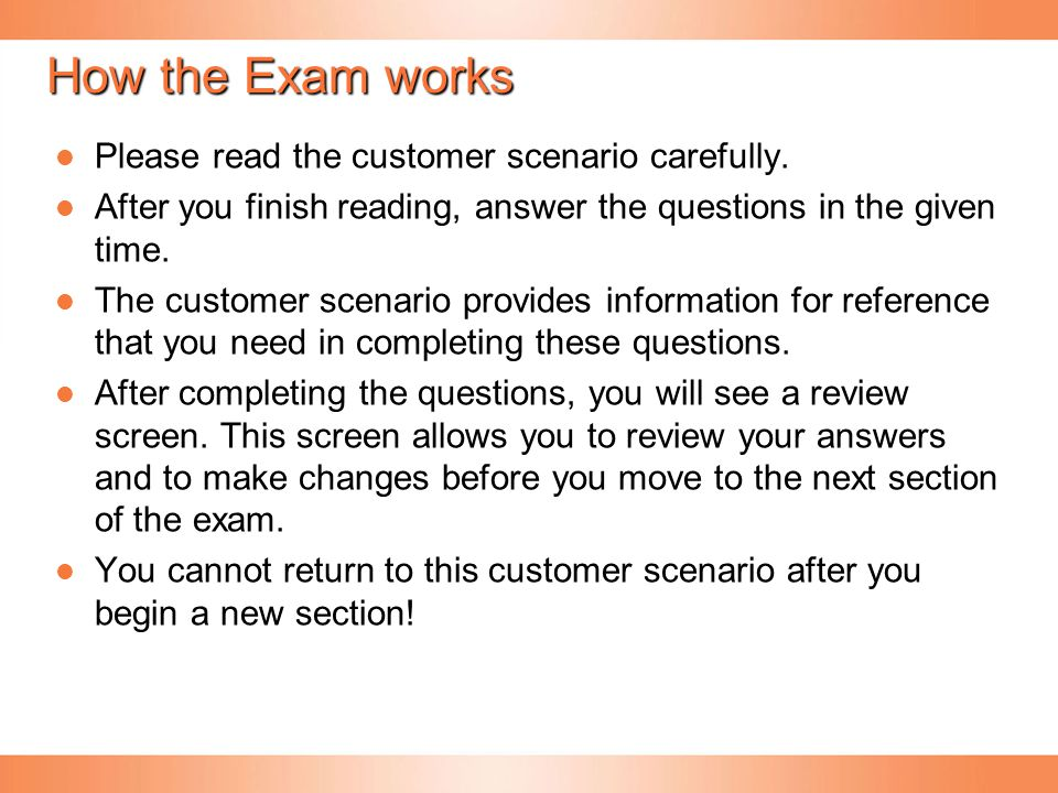 How the Exam works Please read the customer scenario carefully.