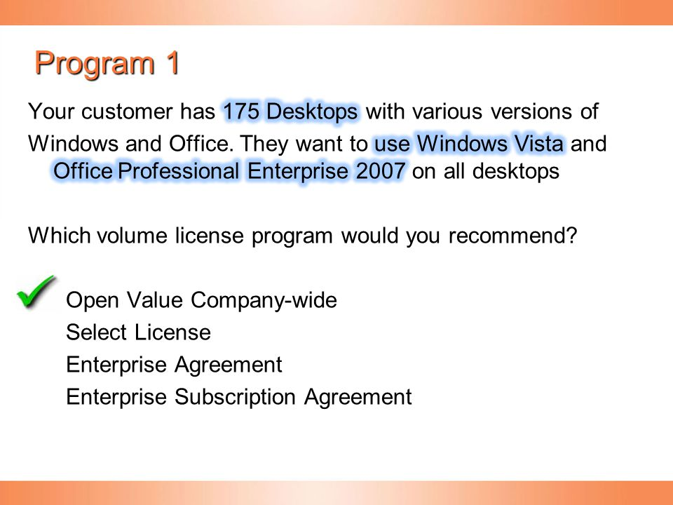 Program 1 Your customer has 175 Desktops with various versions of