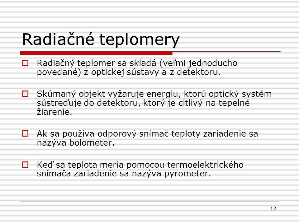 Radiačné teplomery Radiačný teplomer sa skladá (veľmi jednoducho povedané) z optickej sústavy a z detektoru.
