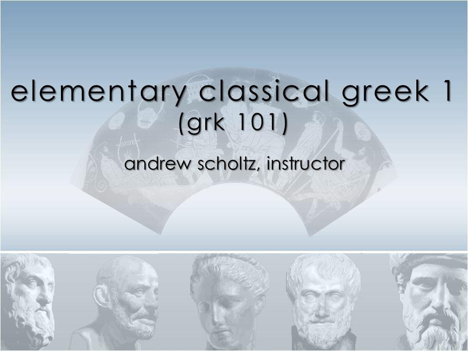 elementary classical greek 1 (grk 101)
