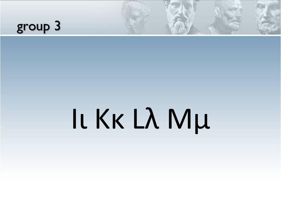 group 3 Iι Kκ Lλ Mμ