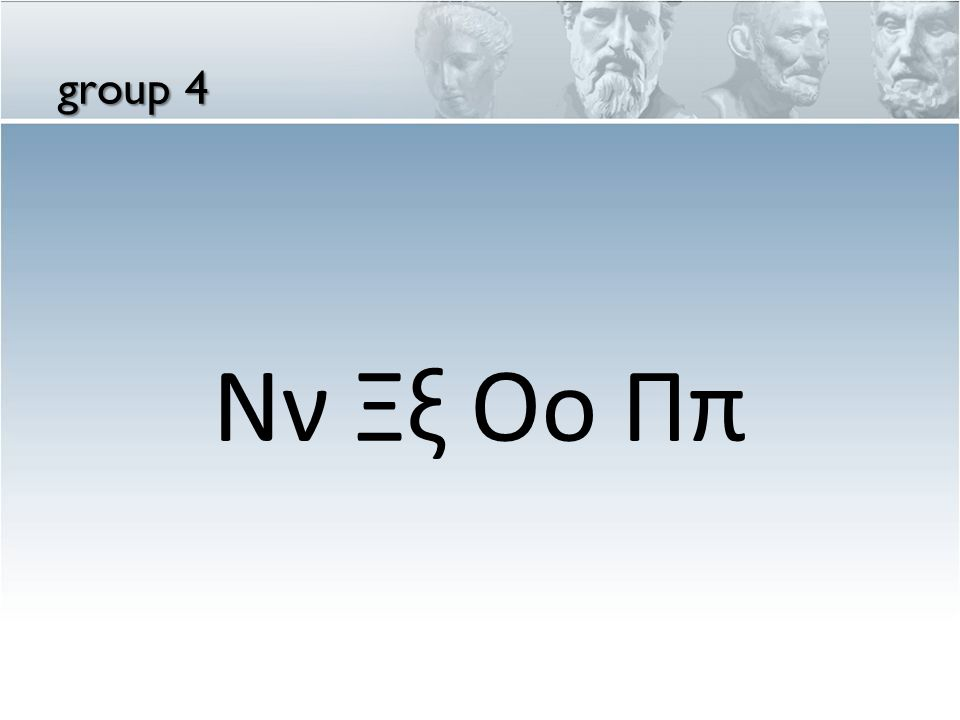 group 4 Νν Ξξ Οο Ππ