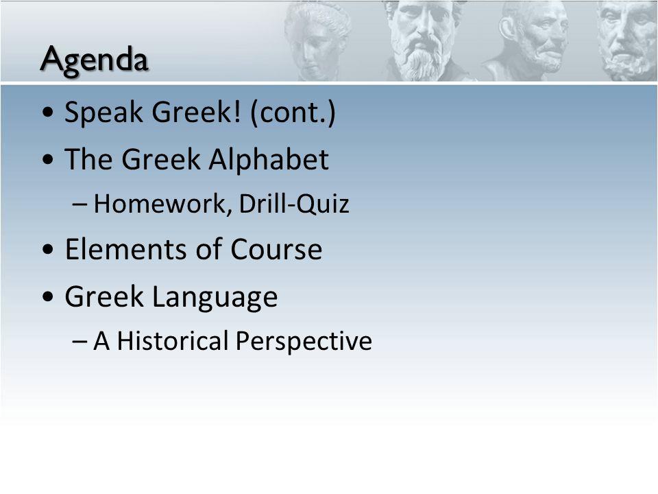 Agenda Speak Greek! (cont.) The Greek Alphabet Elements of Course