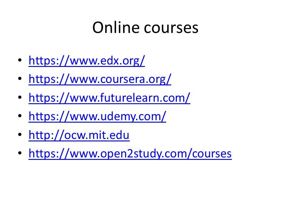 Online courses https://www.edx.org/ https://www.coursera.org/