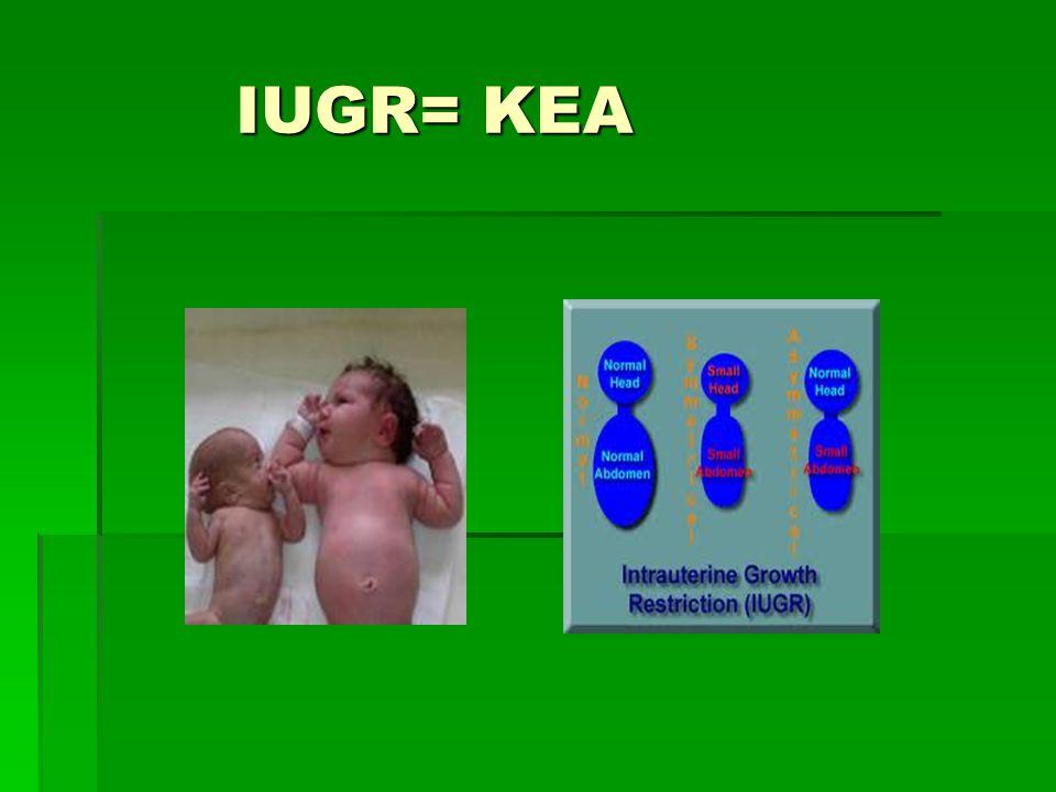 IUGR= KEA