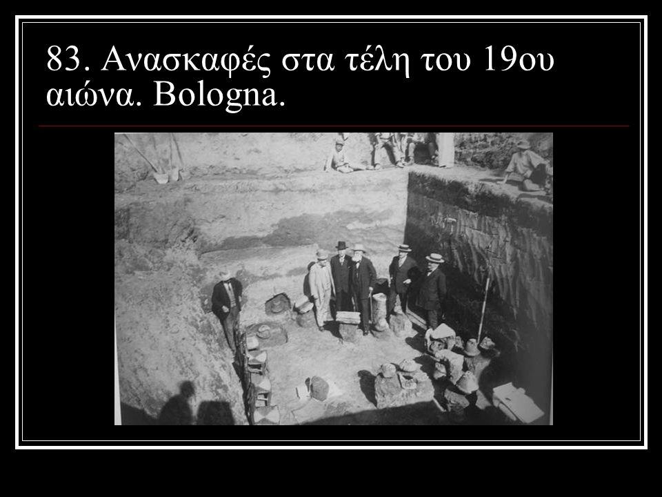 83. Ανασκαφές στα τέλη του 19ου αιώνα. Bologna.