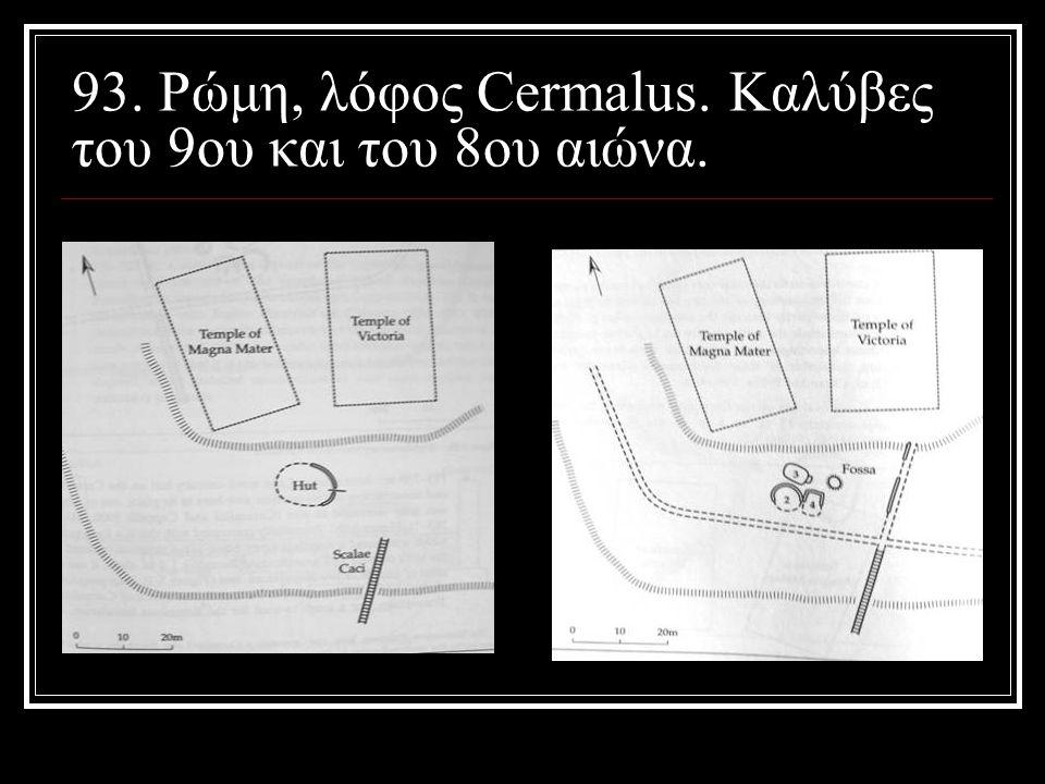 93. Ρώμη, λόφος Cermalus. Καλύβες του 9ου και του 8ου αιώνα.