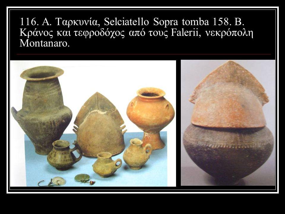 116. Α. Ταρκυνία, Selciatello Sopra tomba 158. Β