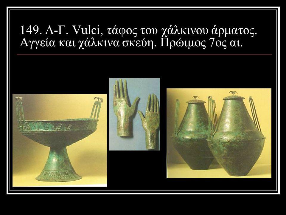 149. Α-Γ. Vulci, τάφος του χάλκινου άρματος. Αγγεία και χάλκινα σκεύη