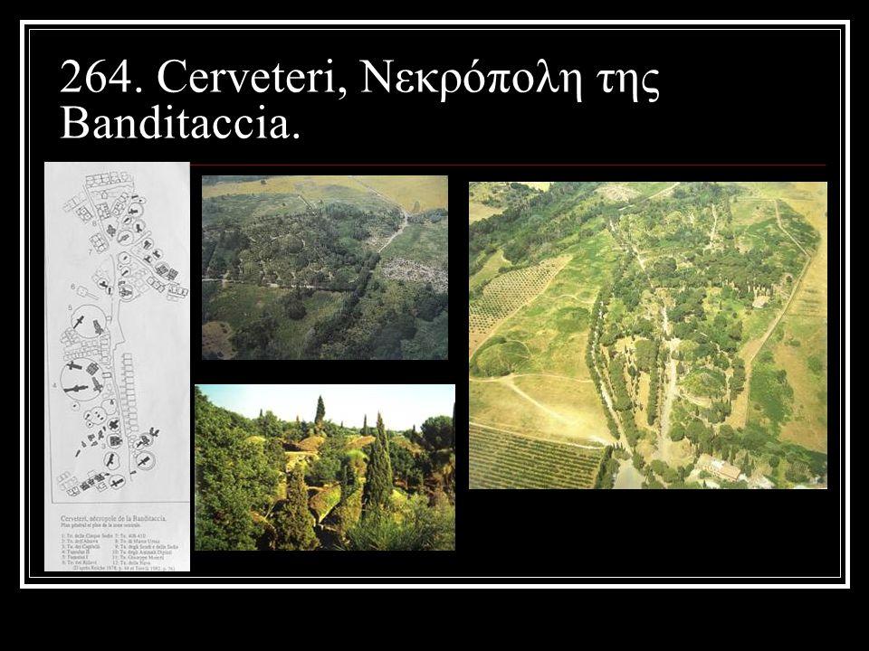 264. Cerveteri, Νεκρόπολη της Banditaccia.