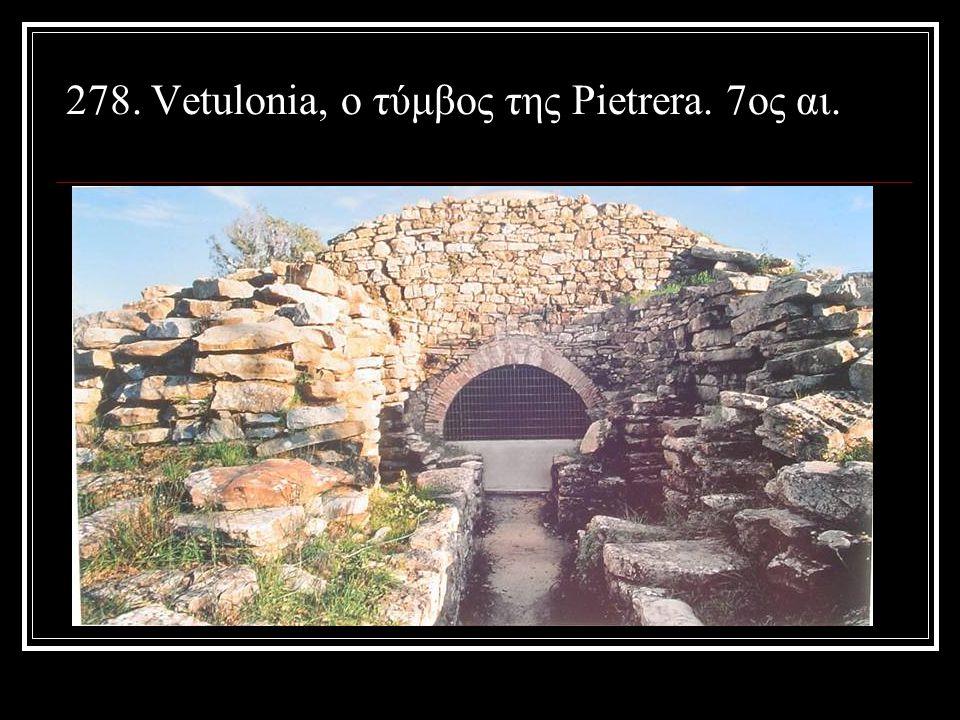 278. Vetulonia, ο τύμβος της Pietrera. 7ος αι.