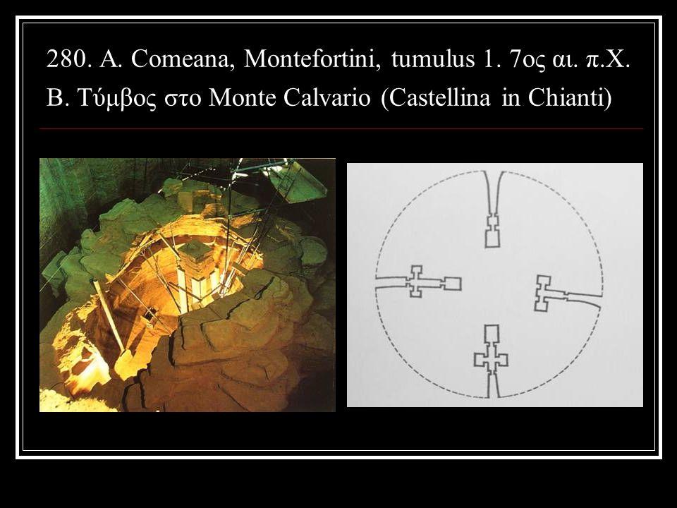 280. A. Comeana, Montefortini, tumulus 1. 7ος αι. π. Χ. B
