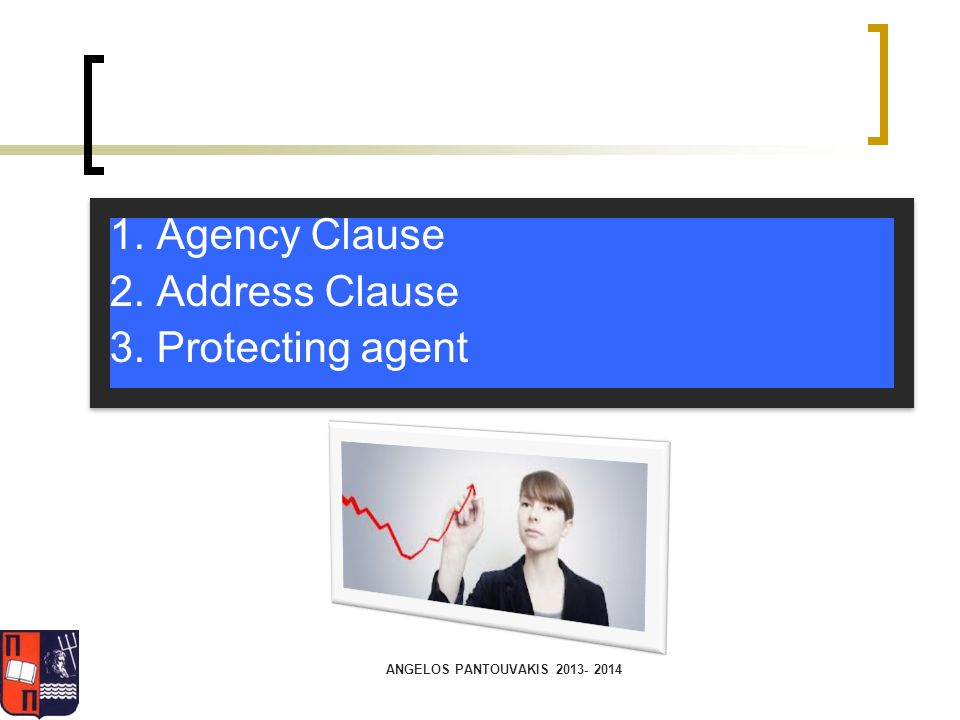 1. Agency Clause 2. Address Clause 3. Protecting agent