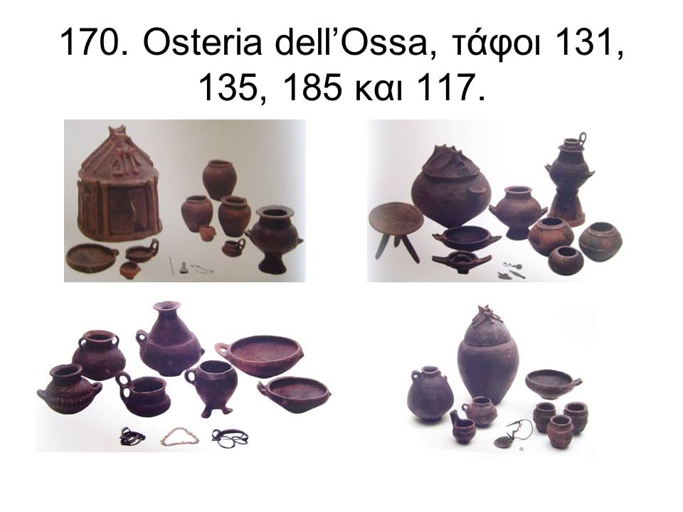 170. Osteria dell'Ossa, τάφοι 131, 135, 185 και 117.