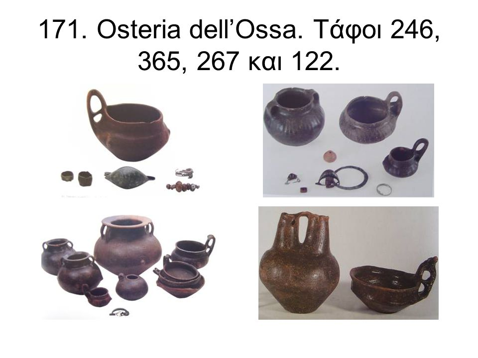 171. Osteria dell'Ossa. Τάφοι 246, 365, 267 και 122.