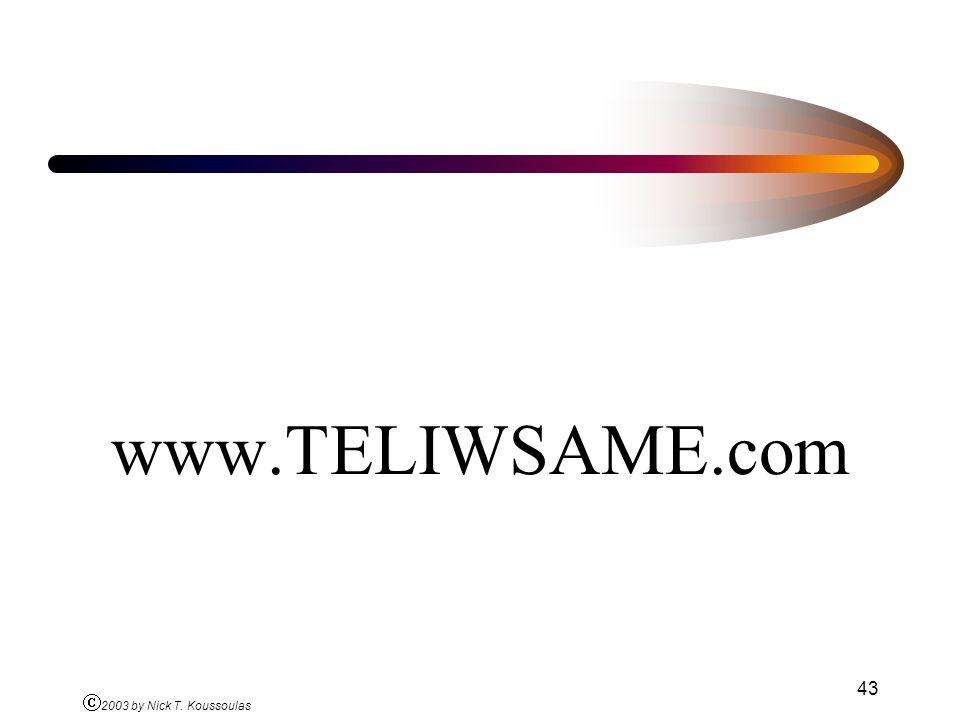 www.TELIWSAME.com Ó 2003 by Nick T. Koussoulas