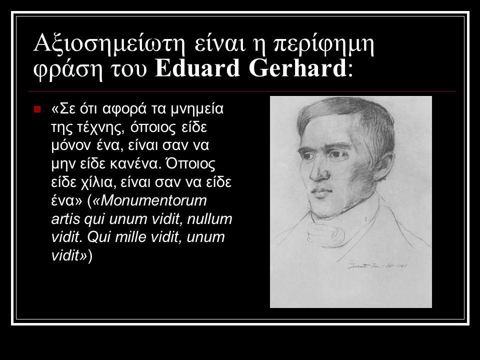 Αξιοσημείωτη είναι η περίφημη φράση του Eduard Gerhard: