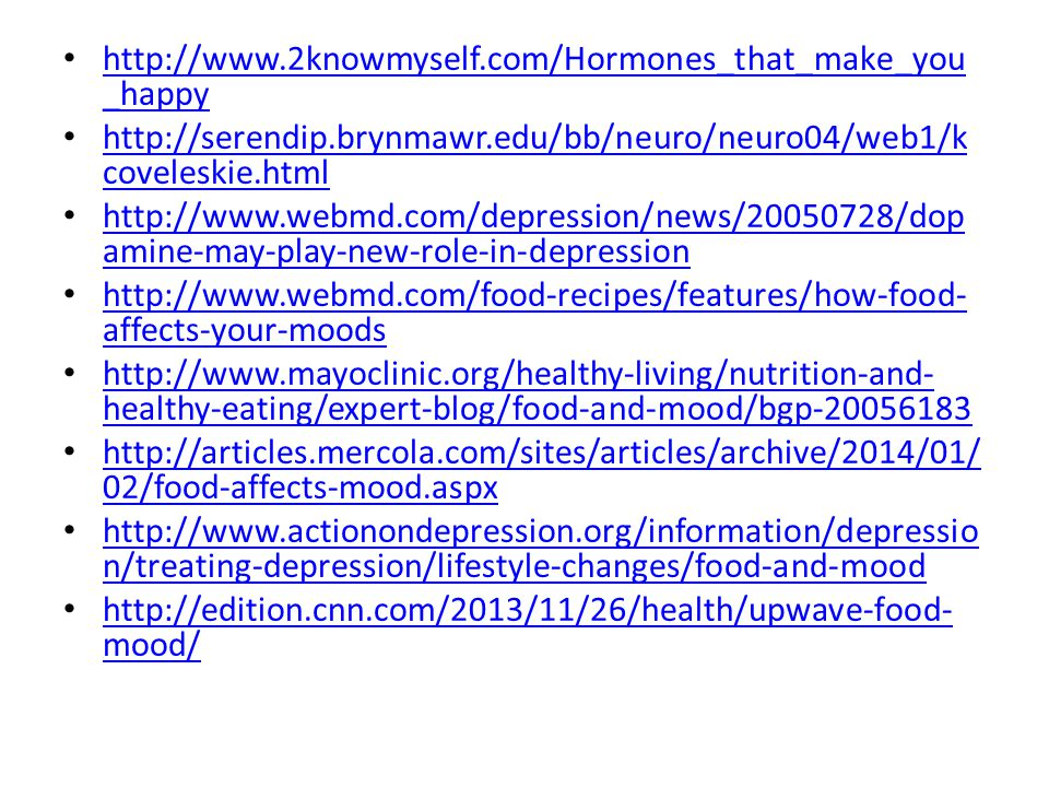 http://www.2knowmyself.com/Hormones_that_make_you_happy http://serendip.brynmawr.edu/bb/neuro/neuro04/web1/kcoveleskie.html.