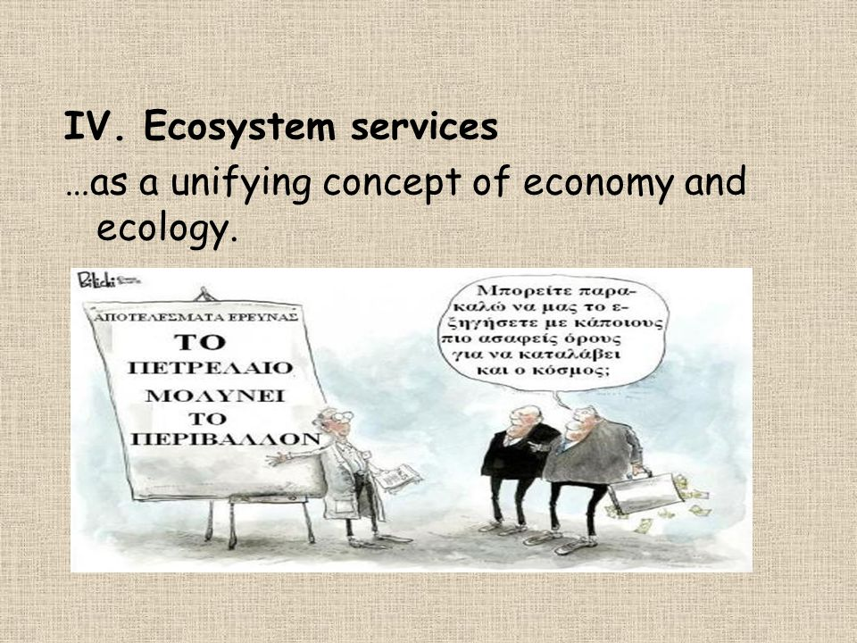 IV. Ecosystem services …as a unifying concept of economy and ecology.