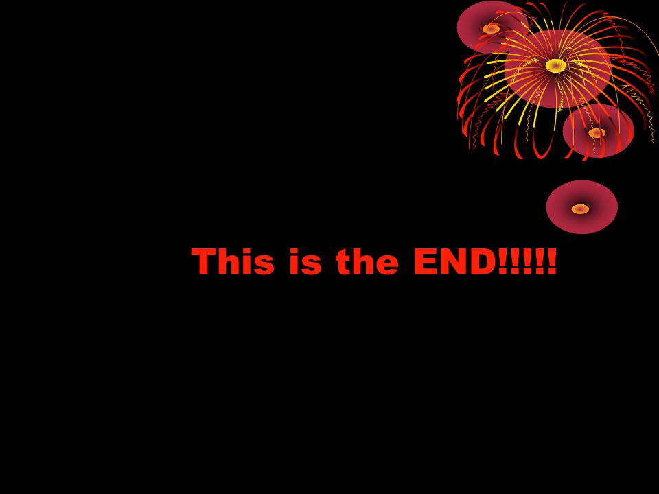 This is the END!!!!!