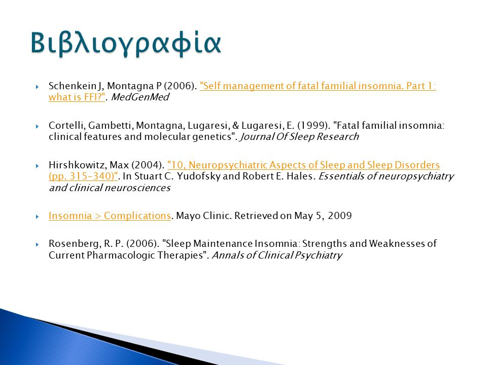 Βιβλιογραφία Schenkein J, Montagna P (2006). Self management of fatal familial insomnia. Part 1: what is FFI . MedGenMed.