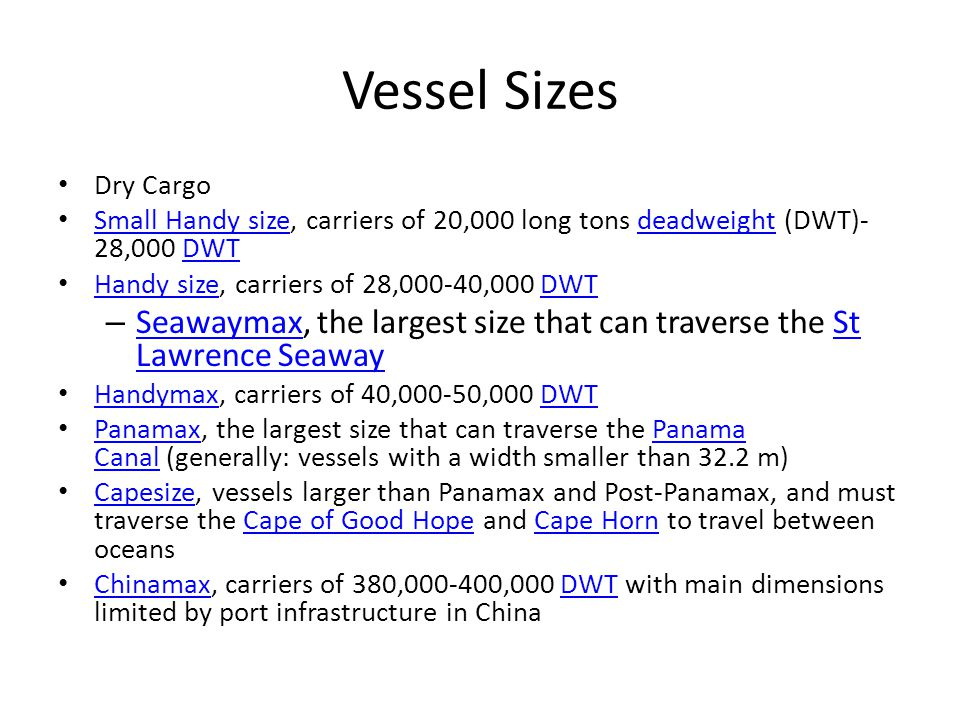Vessel Sizes Dry Cargo. Small Handy size, carriers of 20,000 long tons deadweight (DWT)-28,000 DWT.