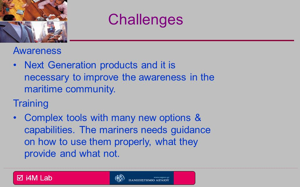 Challenges Awareness. Next Generation products and it is necessary to improve the awareness in the maritime community.