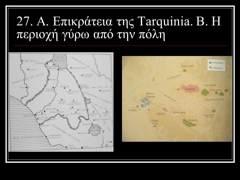 27. A. Επικράτεια της Tarquinia. B. Η περιοχή γύρω από την πόλη
