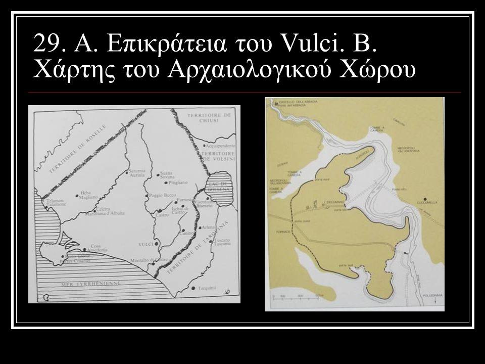 29. A. Επικράτεια του Vulci. B. Χάρτης του Αρχαιολογικού Χώρου