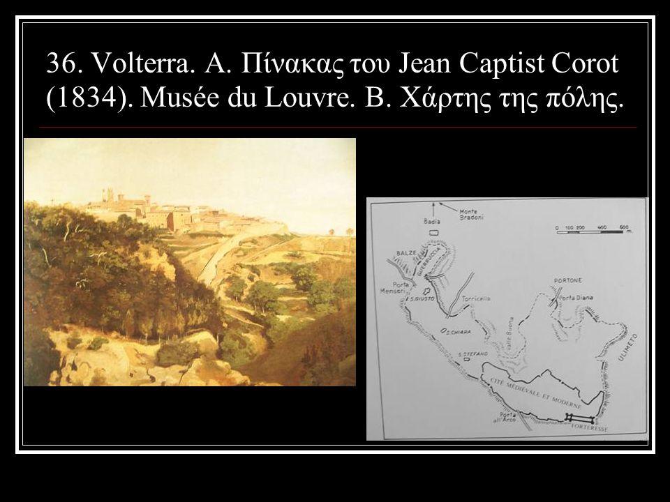 36. Volterra. Α. Πίνακας του Jean Captist Corot (1834). Musée du Louvre. Β. Χάρτης της πόλης.
