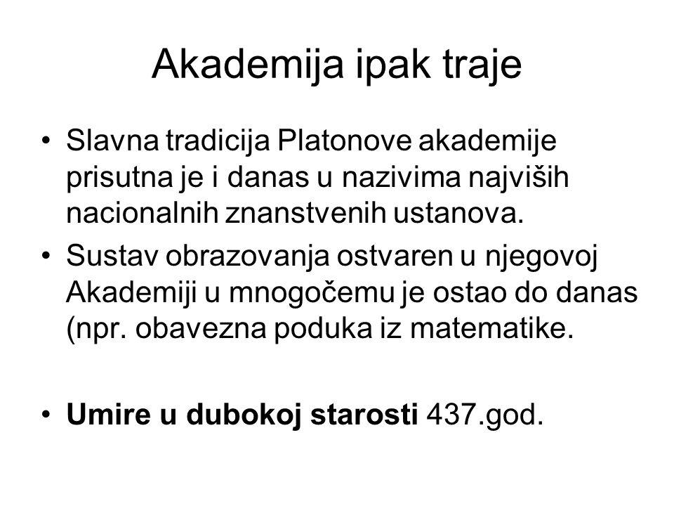 Akademija ipak traje Slavna tradicija Platonove akademije prisutna je i danas u nazivima najviših nacionalnih znanstvenih ustanova.