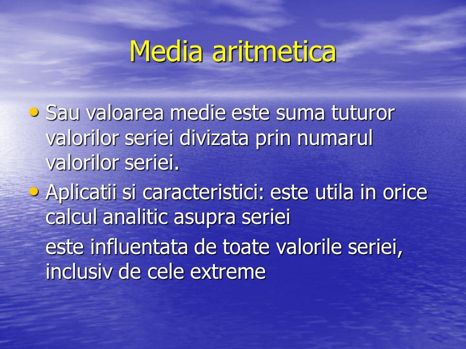 Media aritmetica Sau valoarea medie este suma tuturor valorilor seriei divizata prin numarul valorilor seriei.