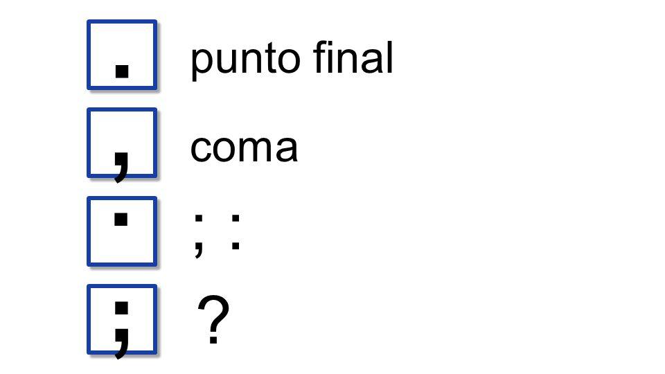 . punto final , . coma ; : . ,