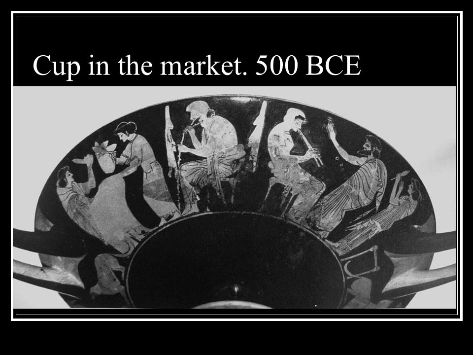 Cup in the market. 500 BCE