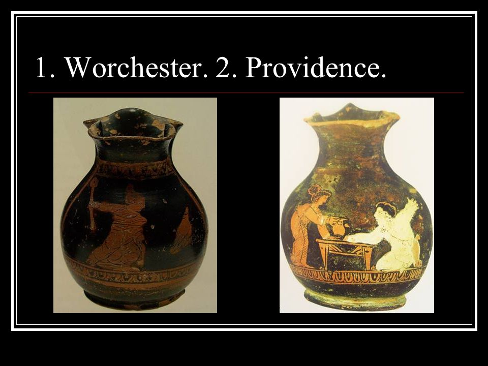 1. Worchester. 2. Providence.
