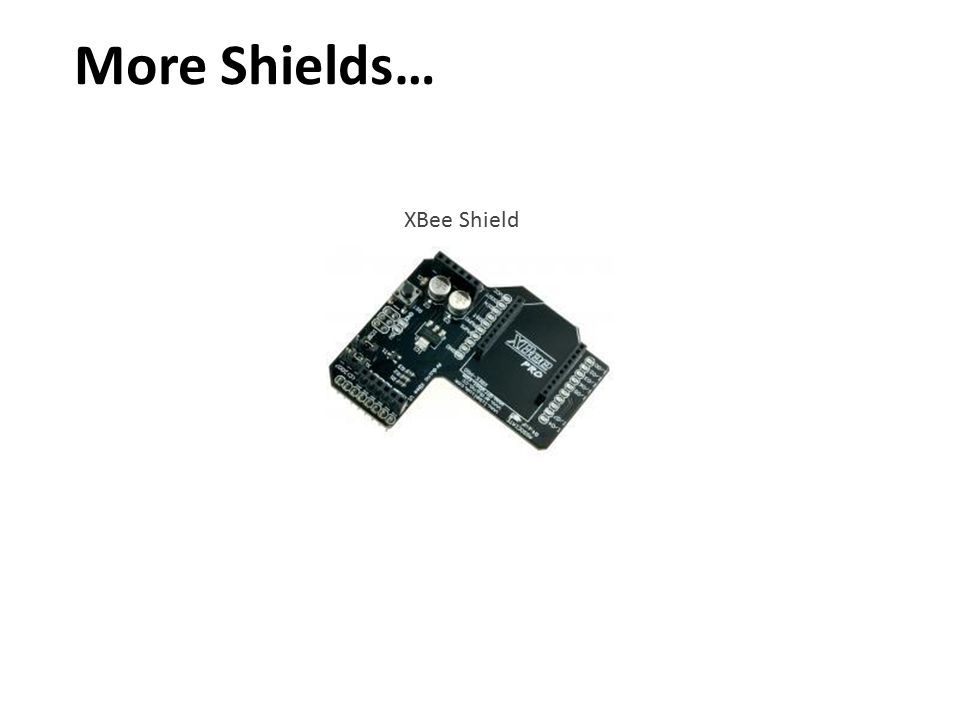 More Shields… XBee Shield