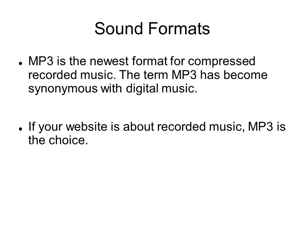 Sound Formats MP3 is the newest format for compressed recorded music. The term MP3 has become synonymous with digital music.