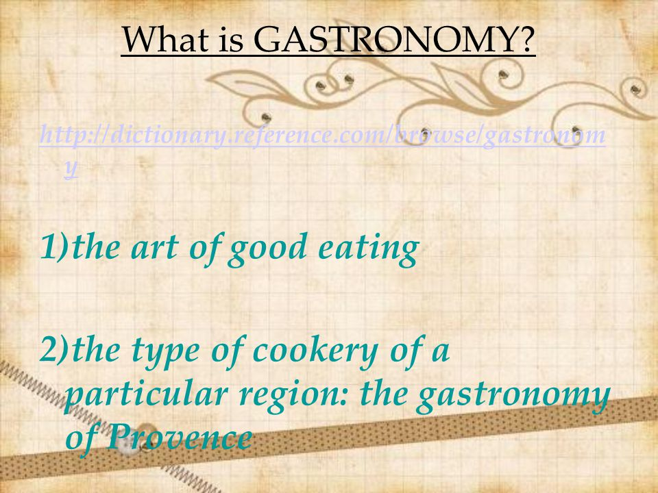 What is GASTRONOMY 1)the art of good eating