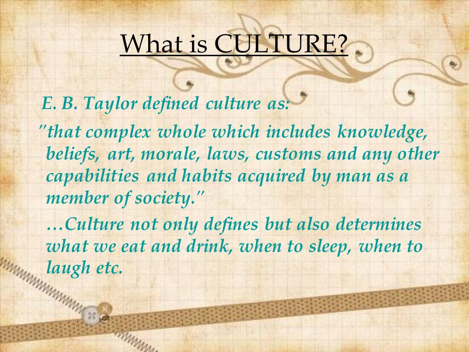 E. B. Taylor defined culture as: