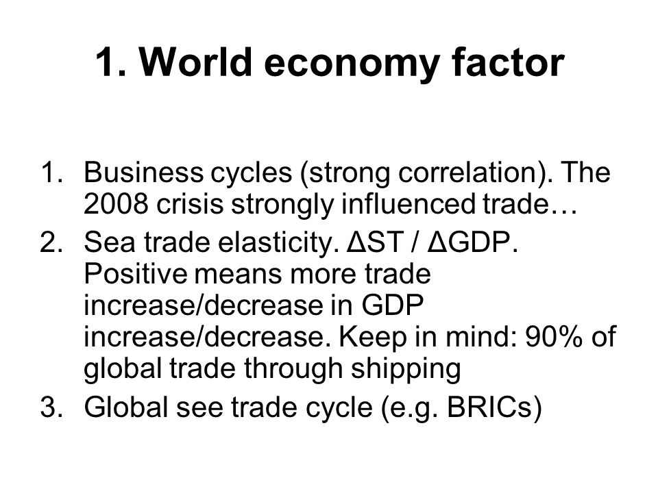 1. World economy factor Business cycles (strong correlation). The 2008 crisis strongly influenced trade…