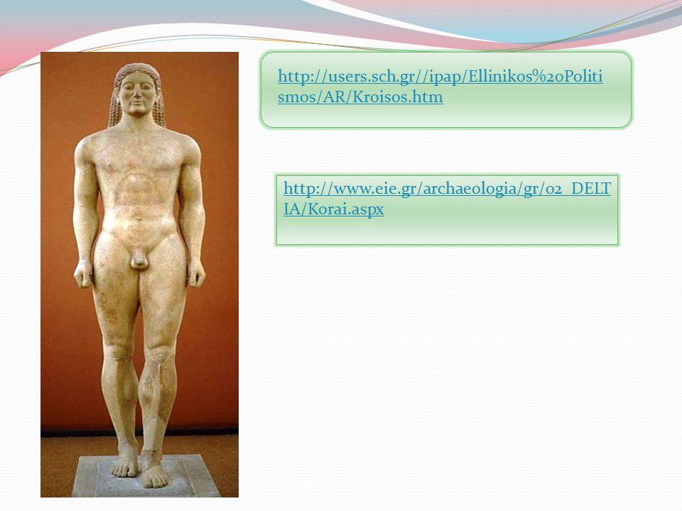 http://users.sch.gr//ipap/Ellinikos%20Politismos/AR/Kroisos.htm http://www.eie.gr/archaeologia/gr/02_DELTIA/Korai.aspx.