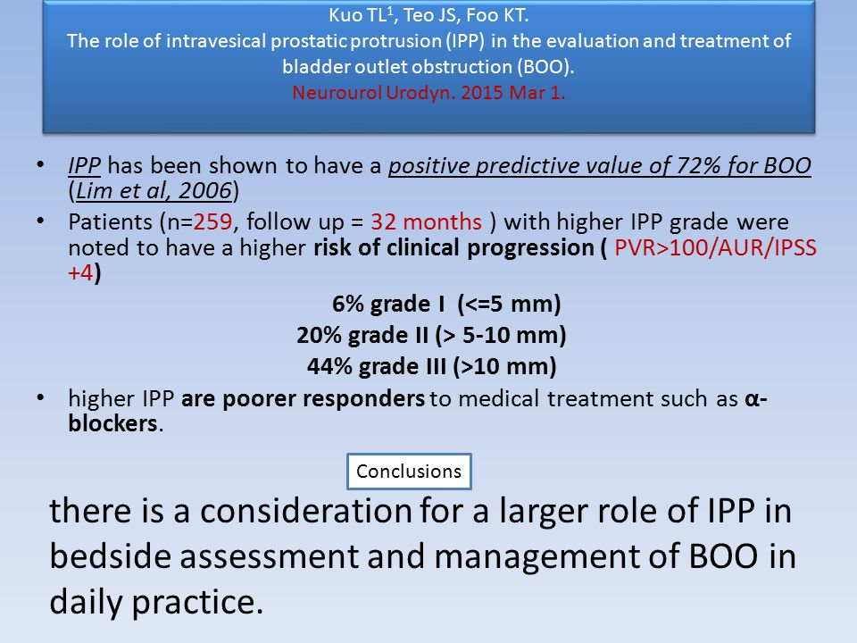 Kuo TL1, Teo JS, Foo KT. The role of intravesical prostatic protrusion (IPP) in the evaluation and treatment of bladder outlet obstruction (BOO). Neurourol Urodyn. 2015 Mar 1.